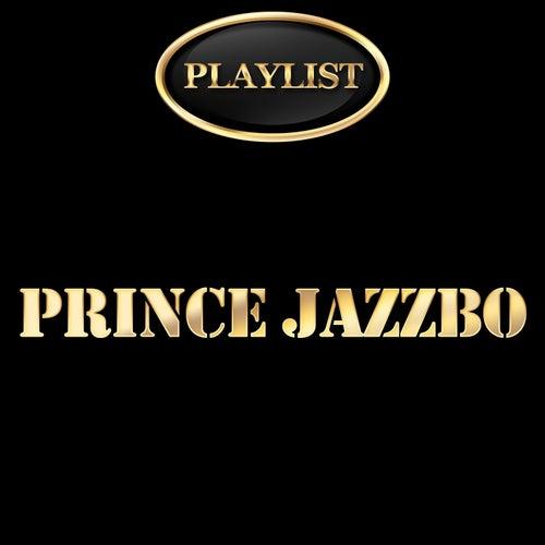 Prince Jazzbo Playlist by Prince Jazzbo