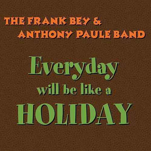 Everyday Will Be Like a Holiday by Frank Bey