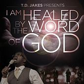 T.D. Jakes Presents: I Am Healed by the Word of God by Maurice Brown