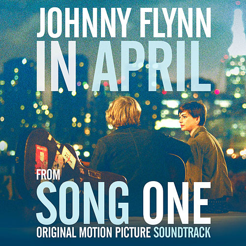 'In April' Single from Song One (Original Motion Picture Soundtrack) - Single by Johnny Flynn
