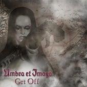 Get Off by Umbra Et Imago