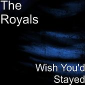 Wish You'd Stayed by The Royals