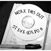 Work This Out by Steve Gordon