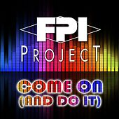 Come On (And Do It) de FPI Project