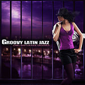 Groovy Latin Jazz (Chill Bar Lounge Grooves) by Various Artists
