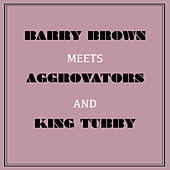 Barry Brown Meets Aggrovators & King Tubby by Barry Brown