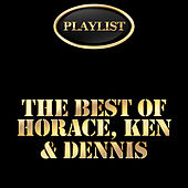 The Best of Horace, Ken & Dennis Playlist by Various Artists