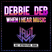 When I Hear Music (Jauz Retrofuture Remix) de Debbie Deb