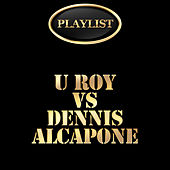 U Roy vs Dennis Alcapone Playlist by Various Artists
