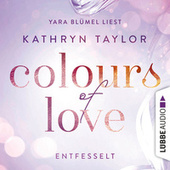Colours of Love, Folge 1: Entfesselt von Kathryn Taylor