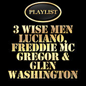 3 Wise Men - Luciano, Freddie Mcgregor, Glen Washington Playlist by Various Artists