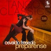 Tango Classics 335: Preparense (Historical Recordings) by Osvaldo Fresedo
