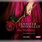 Die Wildrose von Jennifer Donnelly