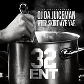 Whip,Skirt,Aye,Yae by OJ Da Juiceman