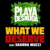 What We Deserve (feat. Skarra Mucci) de Playa Desnuda