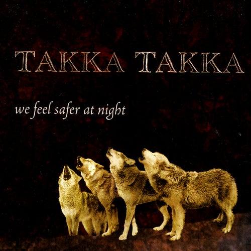 We Feel Safer At Night by Takka Takka