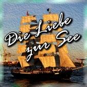 Die Liebe Zur See - Shanties & Seemanslieder by Various Artists