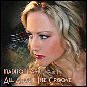 All About the Groove - EP by Madison Park