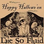 Happy Hallowe'en by Die So Fluid