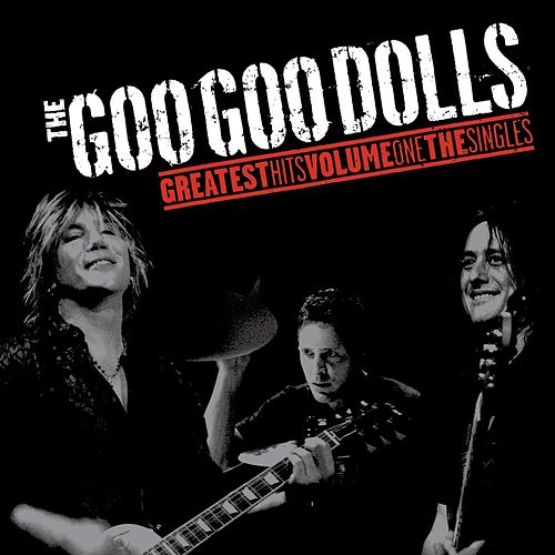 Greatest Hits Volume One: The Singles by Goo Goo Dolls