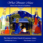What Sweeter Music: Music From Advent To Epiphany by The Choir Of Christ Church St Laurence