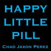 Happy Little Pill von Chad Jaxon Perez