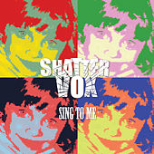 Sing to Me de Shattervox