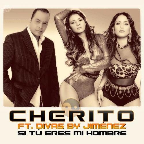 Si Tú Eres Mi Hombre (feat. Divas by Jiménez) by Cherito