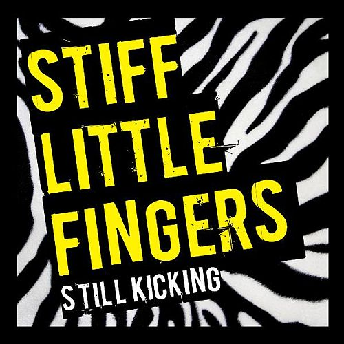 Still Kicking by Stiff Little Fingers