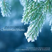 Instrumental Christmas Music, Traditional Piano Songs and Christmas Classics for Holidays by Christmas Songs