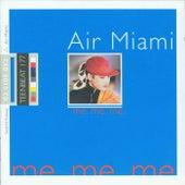Me. Me. Me. by Air Miami