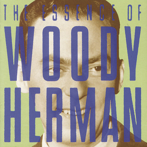 The Essence Of Woody Herman by Woody Herman