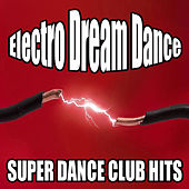 Super Dance Club Hits: Electro Dream Dance by Various Artists