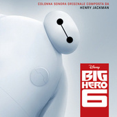 Big Hero 6 (Colonna Sonora Originale) di Henry Jackman