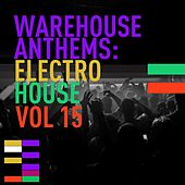 Warehouse Anthems: Electro House Vol. 15 - EP von Various Artists