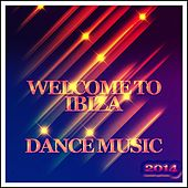 Welcome to Ibiza Dance Music 2014 (60 Super House and Electro Ibiza Hits Party Groove for Your Special DJ Playlist) von Various Artists