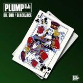 Dr Dub / Blackjack by Plump DJs