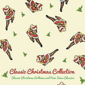 Classic Christmas Collection- Classic Christmas Anthems and New Xmas Classics by Various Artists