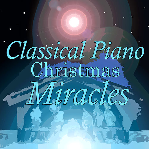 Classical Piano Christmas Miracles by Various Artists