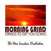Morning Grind, Strings To Get You Going Volume One by Various Artists