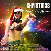 Christmas House Party Anthems by Various Artists