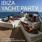 Ibiza Yacht Party (Fashionista House and Balearic Chilled Groove Tunes) by Various Artists