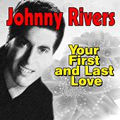 Your First and Last Love by Johnny Rivers