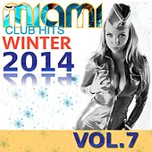 Miami Club Hits Winter 2014,  Vol. 7 by Various Artists