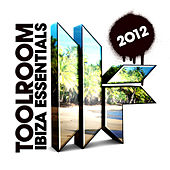 Toolroom Ibiza Essentials 2012 von Various Artists