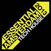 Essential Amsterdam 2013: Tech House by Various Artists
