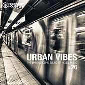 Urban Vibes - The Underground Sound Of House Music, Vol. 26 von Various Artists