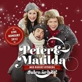 Peter & Matilda (Julen är Här!) [Med Robert Rydberg] [Live Konsert 2012] by Peter