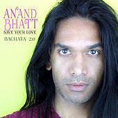 Save Your Love by Anand Bhatt