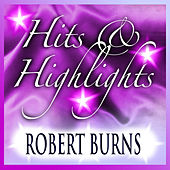 Robert Burns: Hits and Highlights by Various Artists